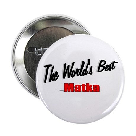 """The World's Best Matka"" 2.25"" Button"