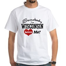 Somebody in Wisconsin Loves Me Shirt