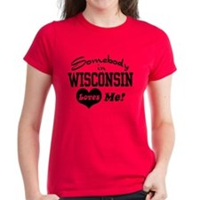 Somebody in Wisconsin Loves Me Tee
