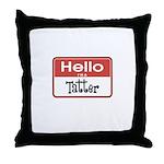Hello I'm A Tatter Throw Pillow
