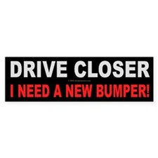 Drive Closer Bumper Bumper Sticker