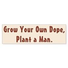 Grow Your Own Dope...Bumper Bumper Sticker