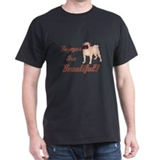 Bug Eyes Are Beautiful Pug T-Shirt