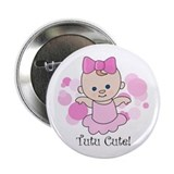 "Tutu Cute 2.25"" Button"