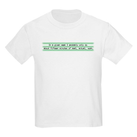 15 Min of Actual Work Kids T-Shirt