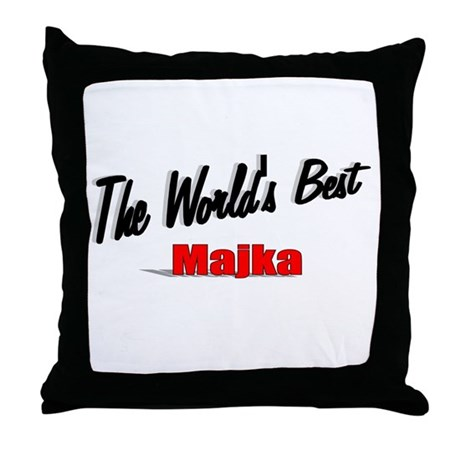 """The World's Best Majka"" Throw Pillow"