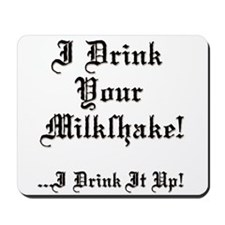 I Drink Your Milkshake! Mousepad