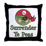 Surrender Ye Peas Pirate Throw Pillow