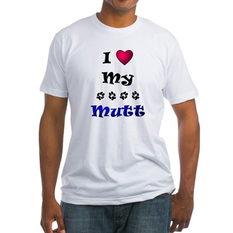 I Love My Mutt Fitted T-Shirt