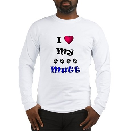 I Love My Mutt Long Sleeve T-Shirt