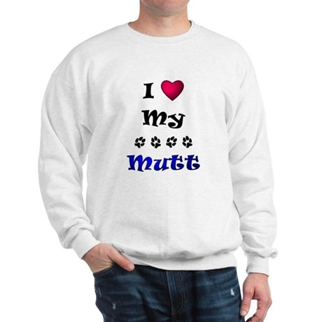 I Love My Mutt Sweatshirt