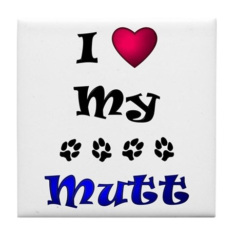 I Love My Mutt Tile Coaster