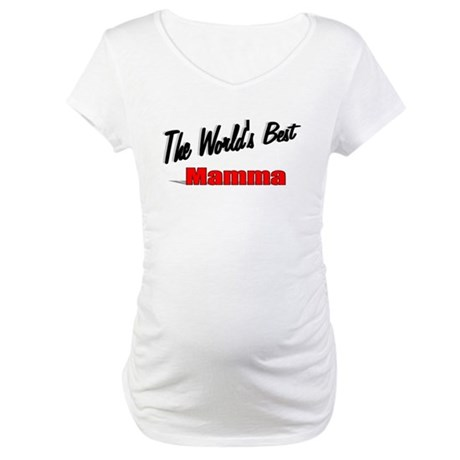 """ The World's Best Mamma"" Maternity T-Shirt"