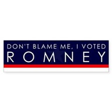 Don't Blame Me, I Voted Romney Bumper Bumper Sticker