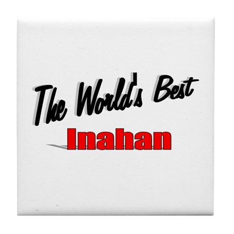 """The World's Best Inahan"" Tile Coaster"