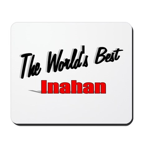 """The World's Best Inahan"" Mousepad"