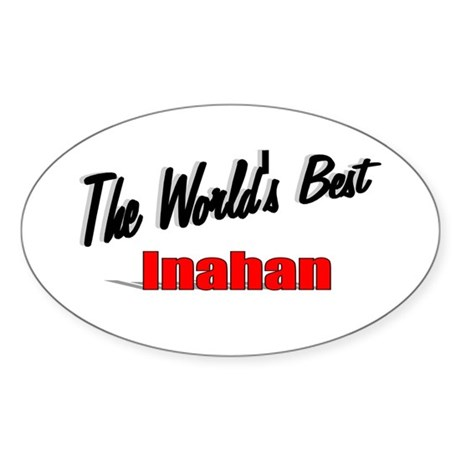 """The World's Best Inahan"" Oval Sticker"