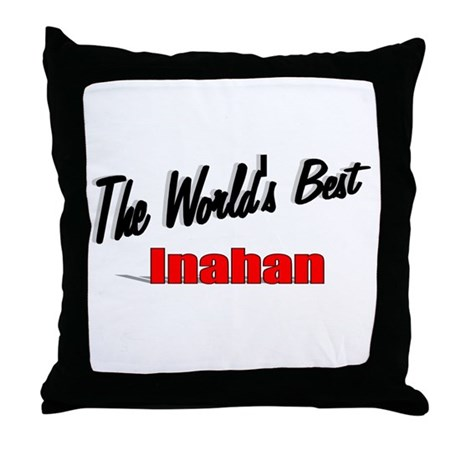 """The World's Best Inahan"" Throw Pillow"