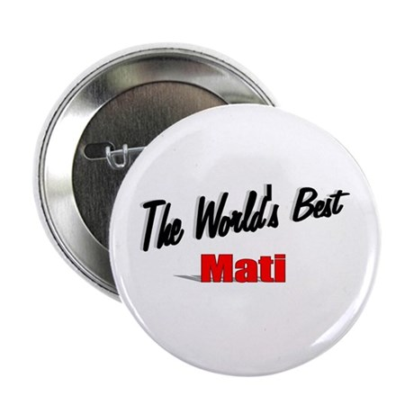 """The World's Best Mati"" 2.25"" Button"