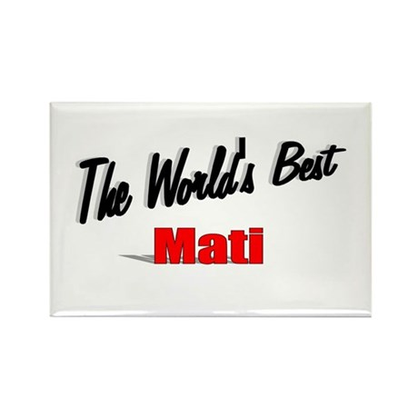 """The World's Best Mati"" Rectangle Magnet"