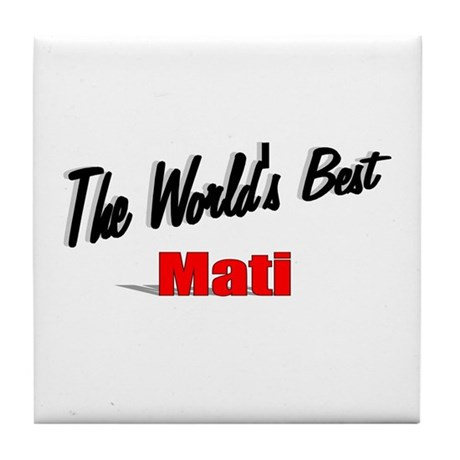 """The World's Best Mati"" Tile Coaster"