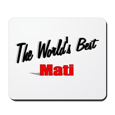 &quot;The World's Best Mati&quot; Mousepad