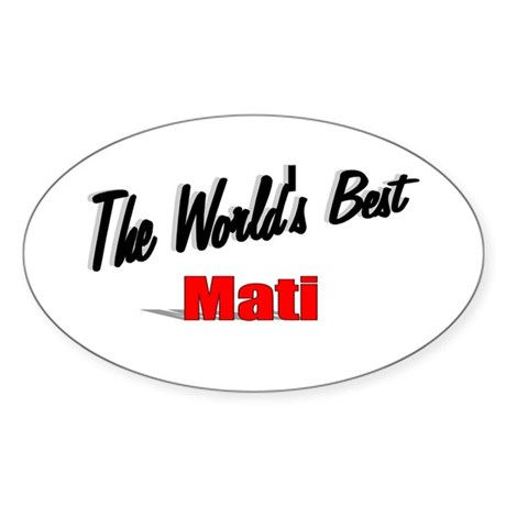 &quot;The World's Best Mati&quot; Oval Sticker