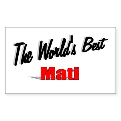 &quot;The World's Best Mati&quot; Rectangle Sticker