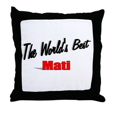 """The World's Best Mati"" Throw Pillow"