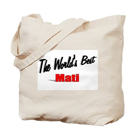 &quot;The World's Best Mati&quot; Tote Bag