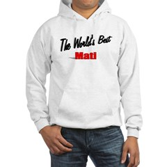 """The World's Best Mati"" Hooded Sweatshirt"