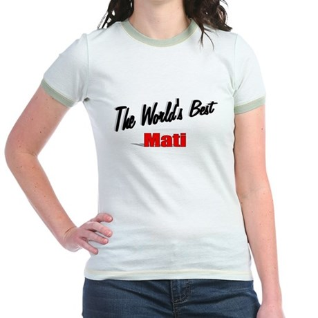 &quot;The World's Best Mati&quot; Jr. Ringer T-Shirt