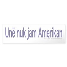 """I am not American"" Albanian Bumper Sticker"