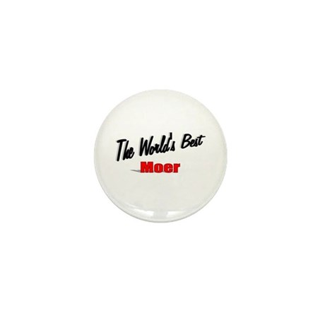 """The World's Best Moer"" Mini Button"
