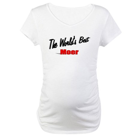 """The World's Best Moer"" Maternity T-Shirt"