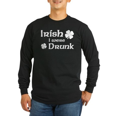 Irish I were Drunk Long Sleeve Dark T-Shirt