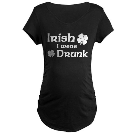 Irish I were Drunk Maternity Dark T-Shirt