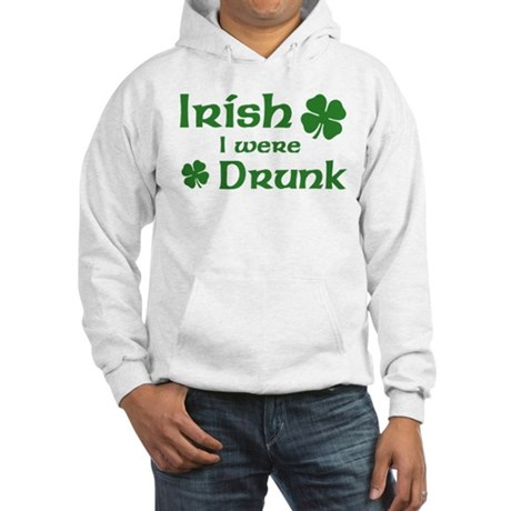 Irish I were Drunk Hooded Sweatshirt