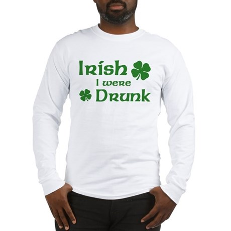 Irish I were Drunk Long Sleeve T-Shirt