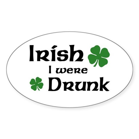 Irish I were Drunk Oval Sticker