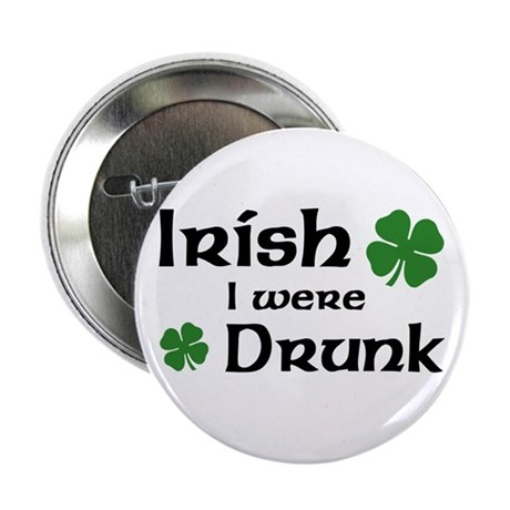 "Irish I were Drunk 2.25"" Button"