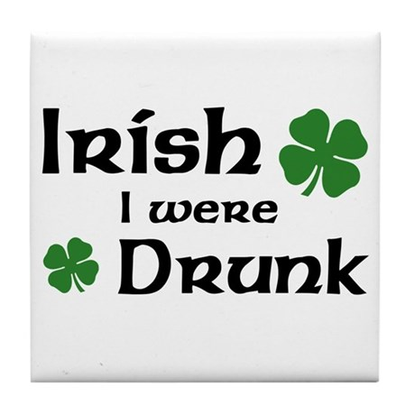 Irish I were Drunk Tile Coaster
