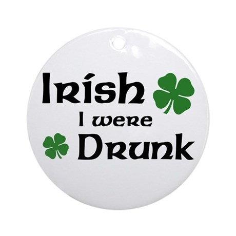 Irish I were Drunk Ornament (Round)