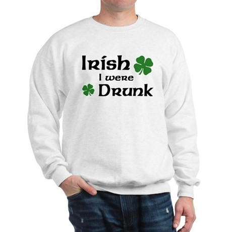 Irish I were Drunk Sweatshirt