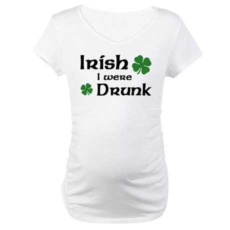 Irish I were Drunk Maternity T-Shirt