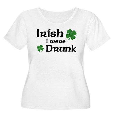 Irish I were Drunk Women's Plus Size Scoop Neck T-