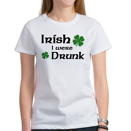 Irish I were Drunk Women's T-Shirt