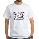 Dying To Meet My Deductible Shirt
