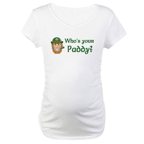 Who's Your Paddy Maternity T-Shirt