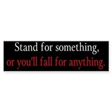 """""""Stand For Something"""" Bumper Bumper Sticker"""
